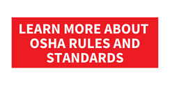 Learn more about OSHA rules and Standards