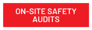 ON-SITE SAFETY AUDITS